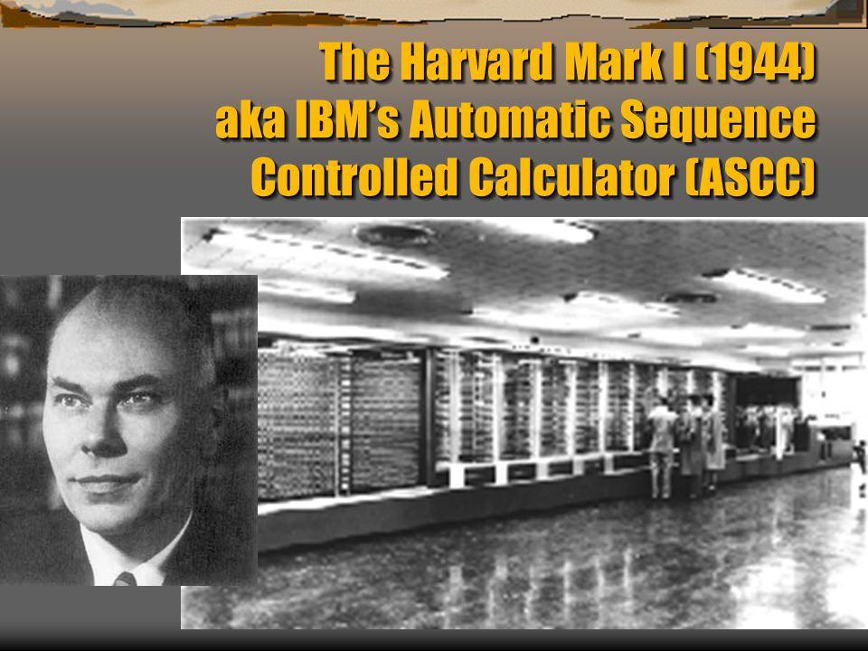The Harvard Mark I (1944) aka IBM's Automatic Sequence Controlled Calculator (ASCC)