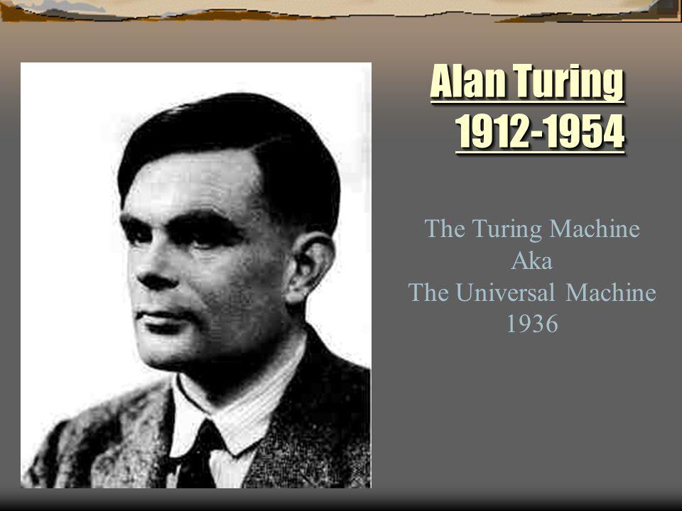 Alan Turing 1912-1954 The Turing Machine Aka The Universal Machine
