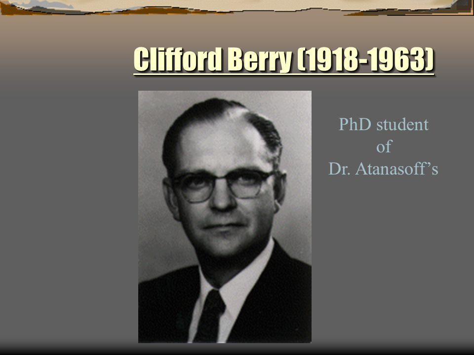 Clifford Berry (1918-1963) PhD student of Dr. Atanasoff's