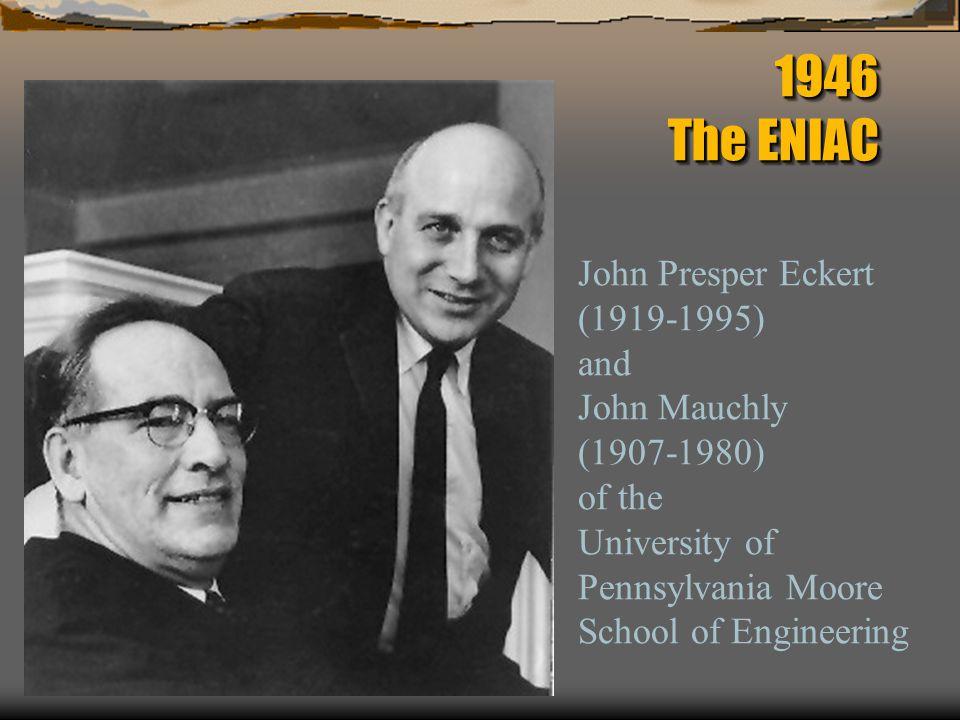 1946 The ENIAC John Presper Eckert (1919-1995) and John Mauchly
