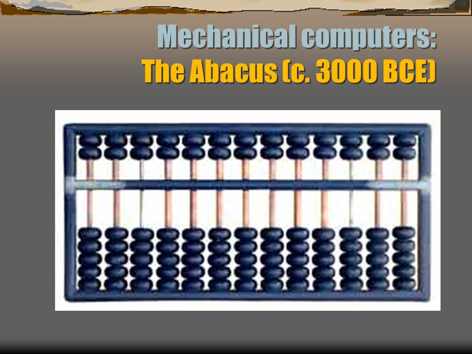 Mechanical computers: The Abacus (c. 3000 BCE)