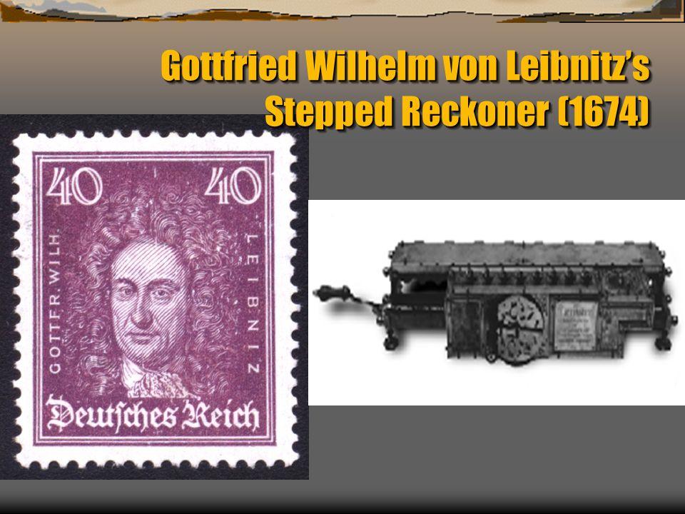 Gottfried Wilhelm von Leibnitz's Stepped Reckoner (1674)