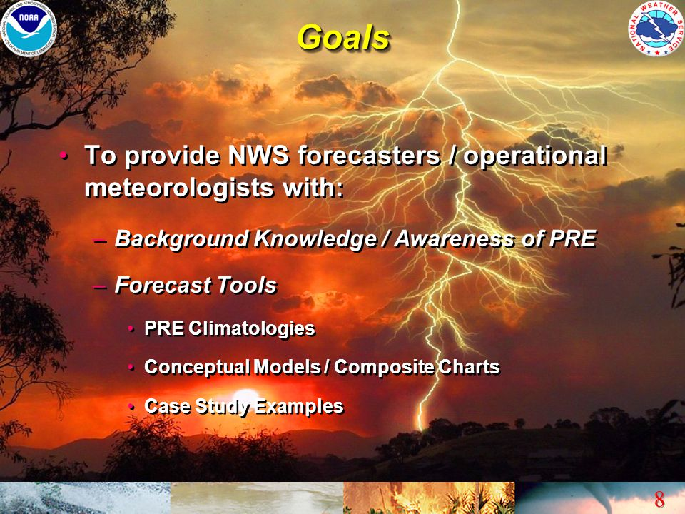 Goals To provide NWS forecasters / operational meteorologists with: