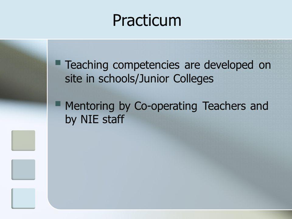 Practicum Teaching competencies are developed on site in schools/Junior Colleges.