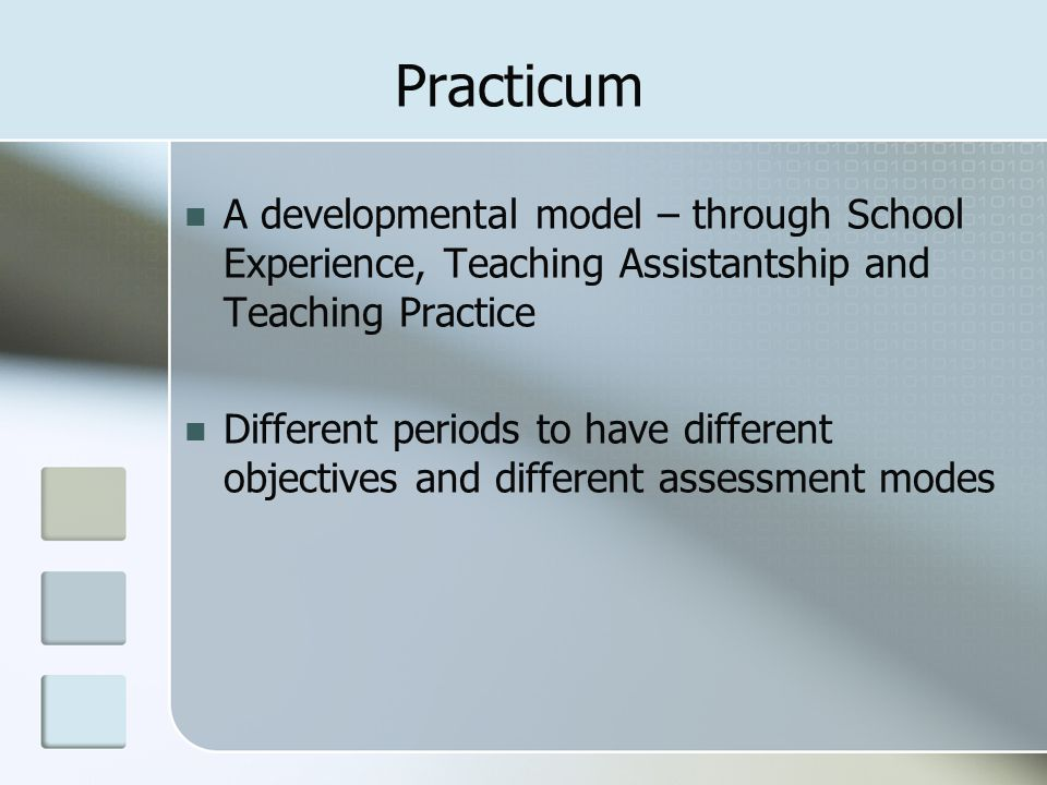 Practicum A developmental model – through School Experience, Teaching Assistantship and Teaching Practice.