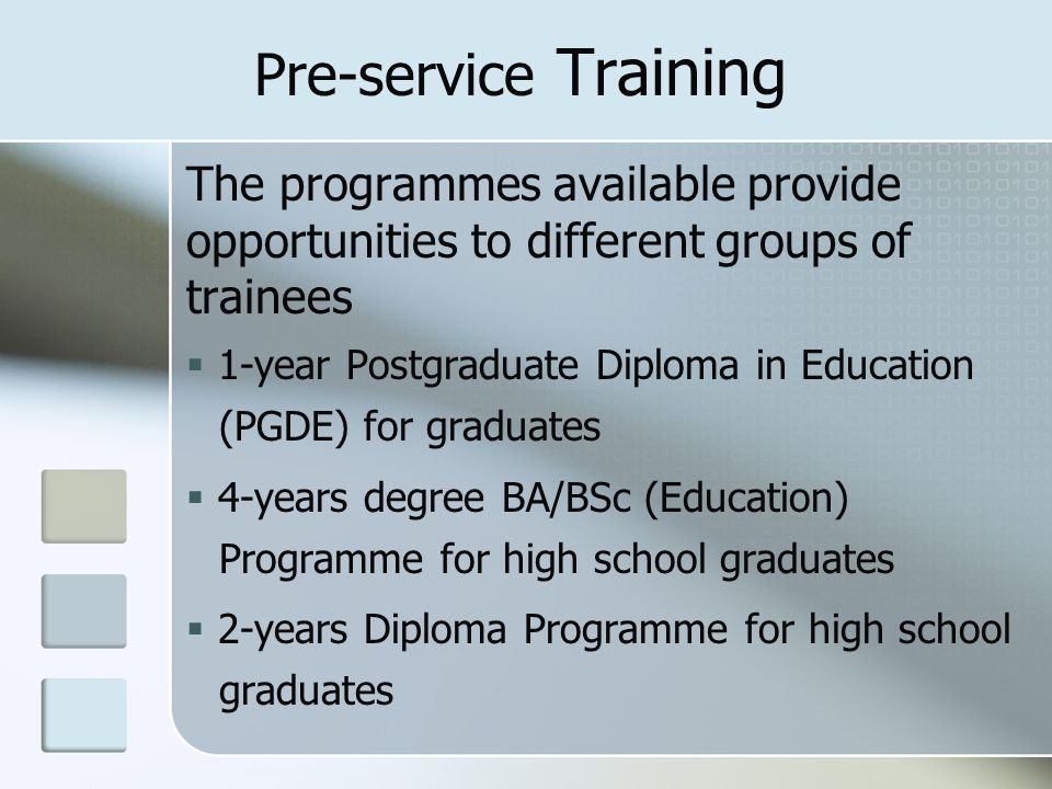 Pre-service Training The programmes available provide opportunities to different groups of trainees.