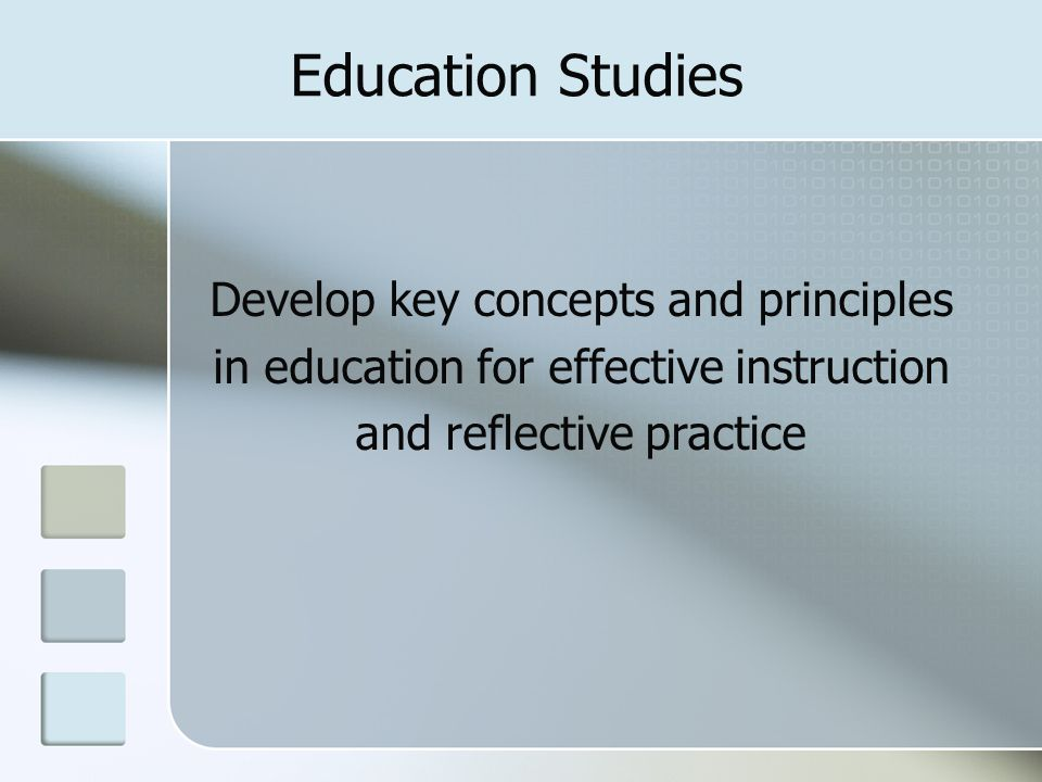 Education Studies Develop key concepts and principles in education for effective instruction and reflective practice.