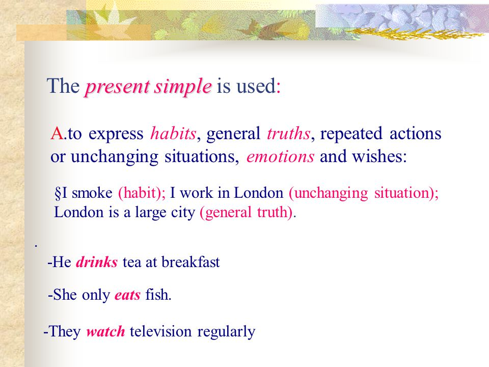 The present simple is used: