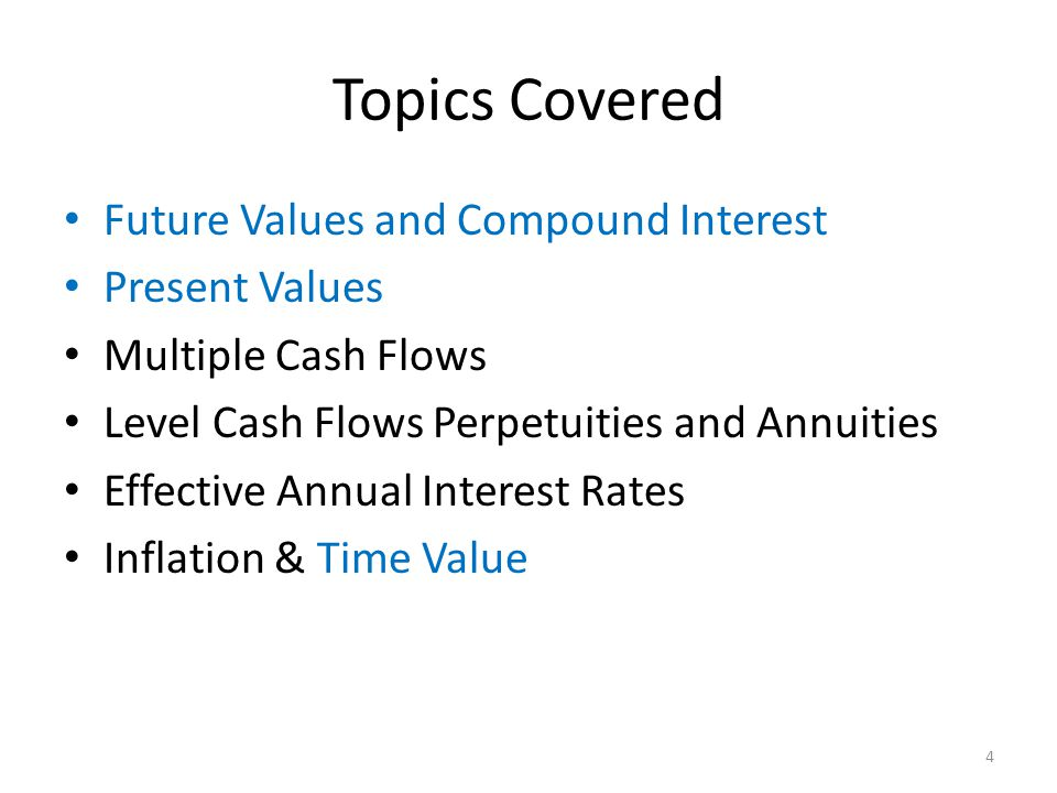 Topics Covered Future Values and Compound Interest Present Values