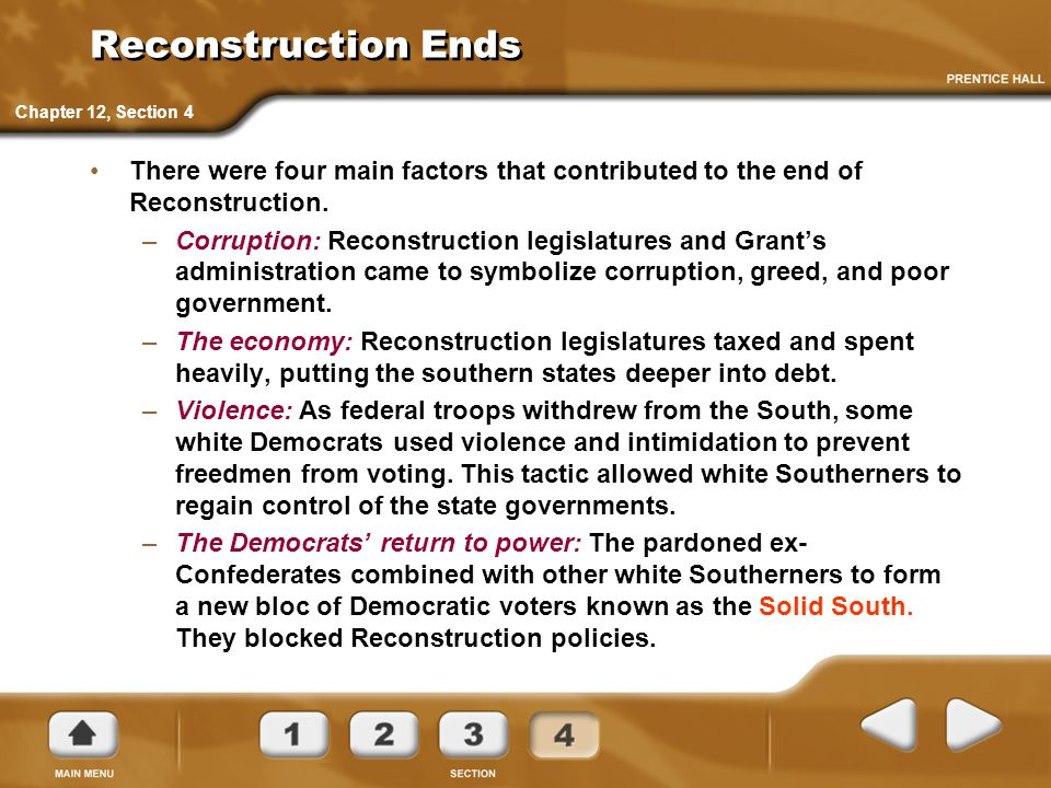 Reconstruction Ends Chapter 12, Section 4. There were four main factors that contributed to the end of Reconstruction.