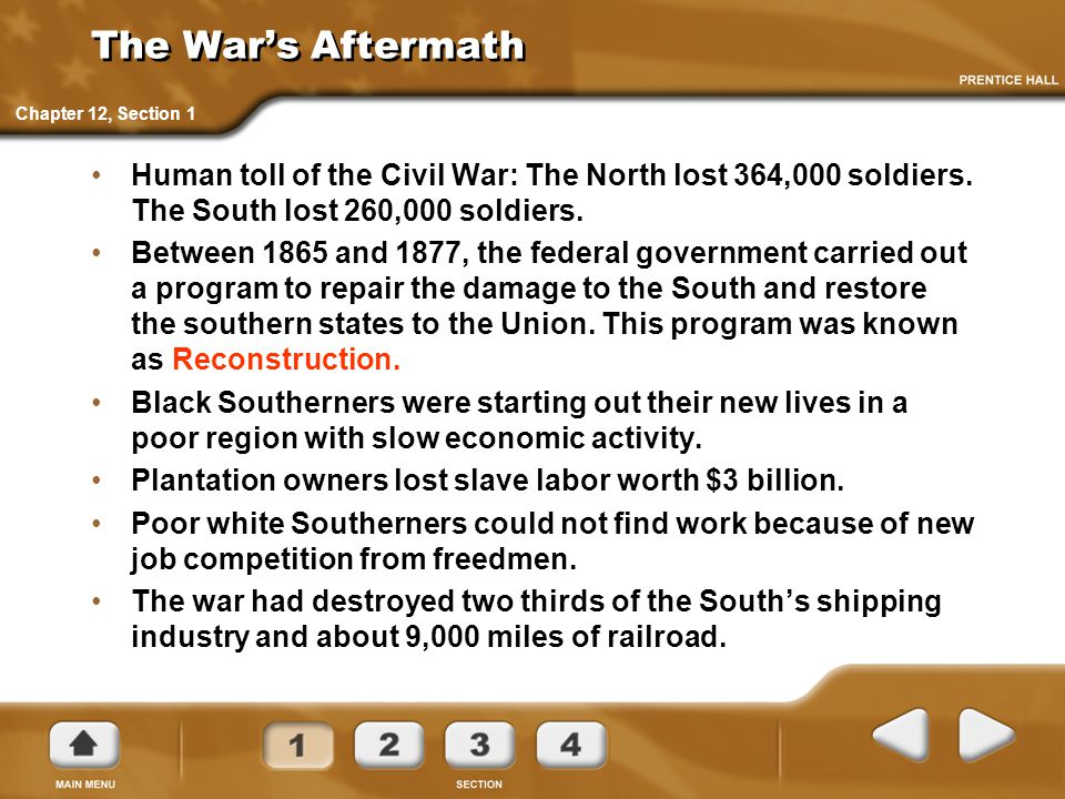 The War's Aftermath Chapter 12, Section 1. Human toll of the Civil War: The North lost 364,000 soldiers. The South lost 260,000 soldiers.
