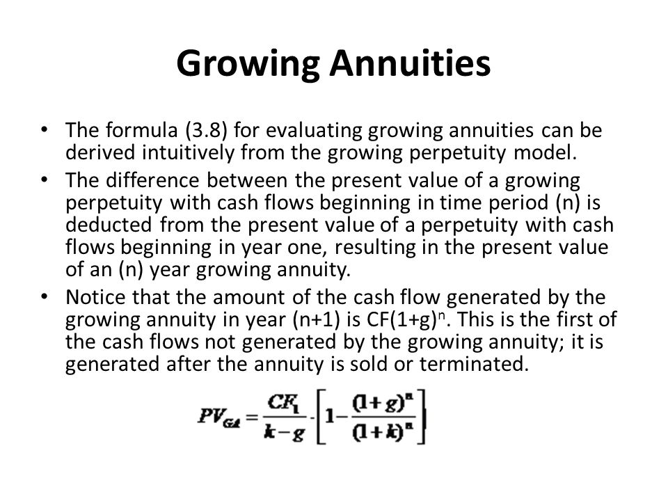 Growing Annuities The formula (3.8) for evaluating growing annuities can be derived intuitively from the growing perpetuity model.