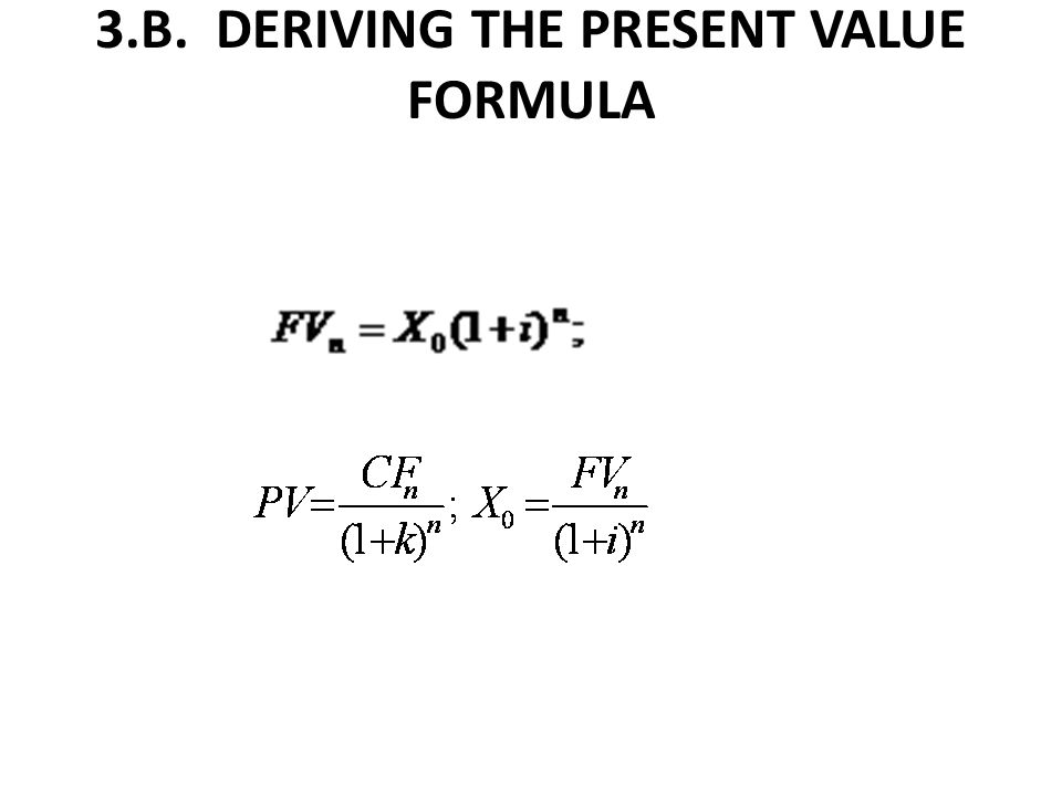 3.B. DERIVING THE PRESENT VALUE FORMULA
