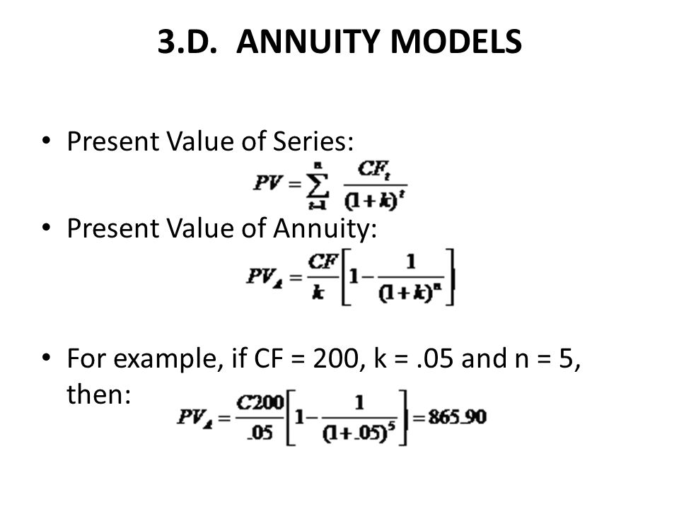 3.D. ANNUITY MODELS Present Value of Series: Present Value of Annuity: