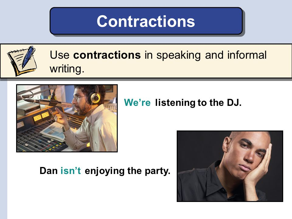 Contractions Use contractions in speaking and informal writing. We're
