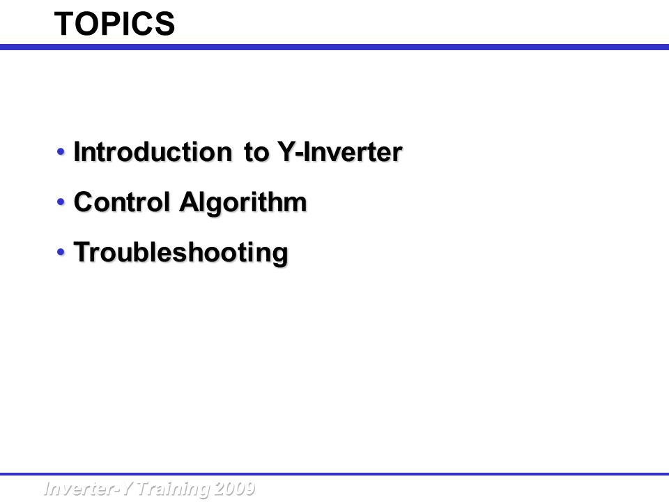 TOPICS Introduction to Y-Inverter Control Algorithm Troubleshooting 2