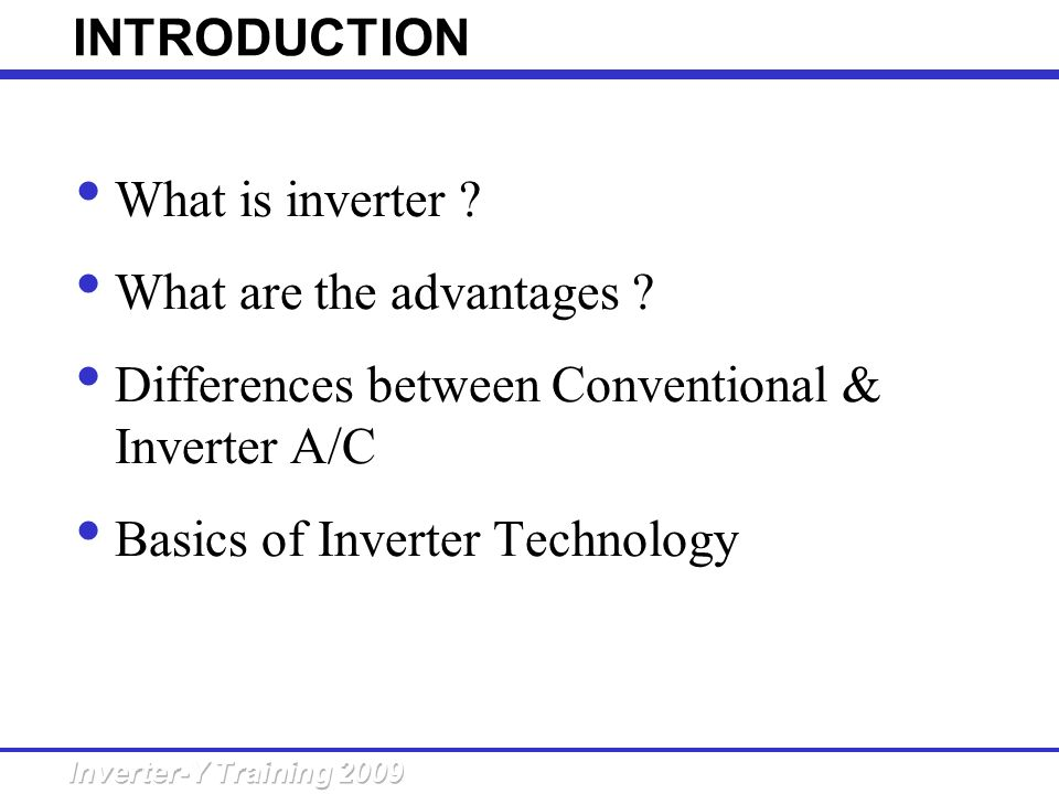 INTRODUCTION What is inverter What are the advantages Differences between Conventional & Inverter A/C.