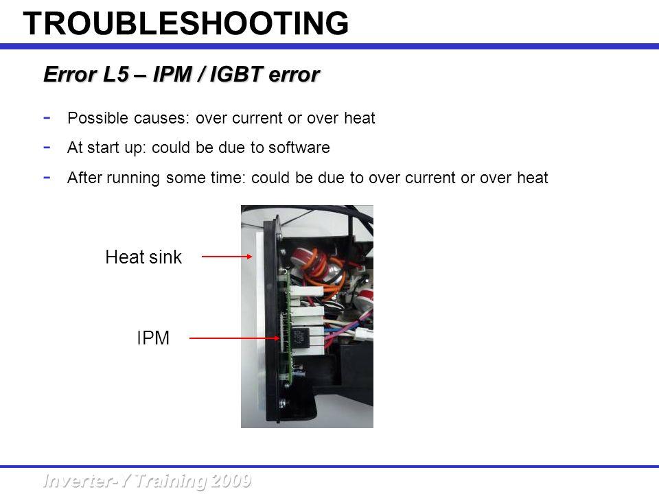 TROUBLESHOOTING Error L5 – IPM / IGBT error Heat sink IPM