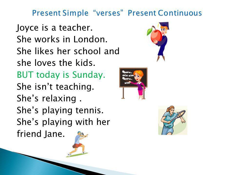 Present Simple verses Present Continuous