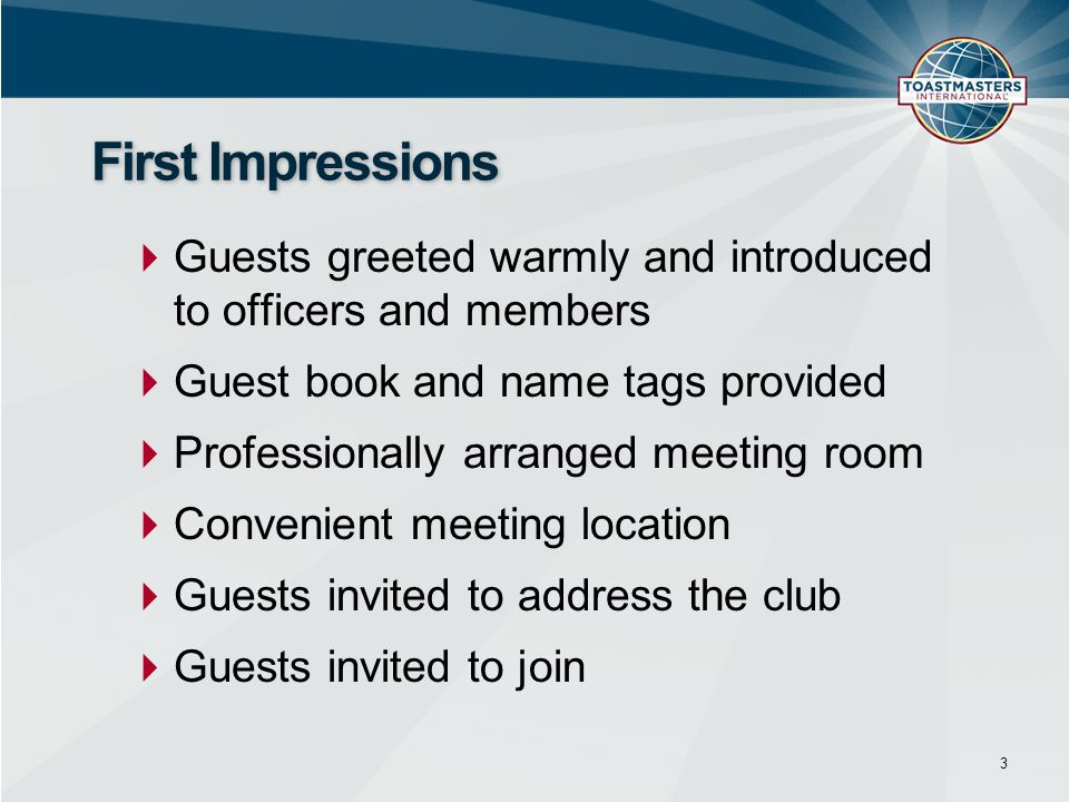 First Impressions Guests greeted warmly and introduced to officers and members. Guest book and name tags provided.