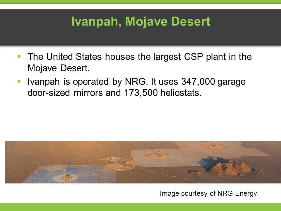 Ivanpah, Mojave Desert The United States houses the largest CSP plant in the Mojave Desert.