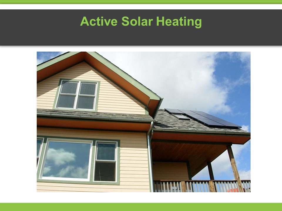 Active Solar Heating The people living in this house enjoy heated water using a solar thermal system.