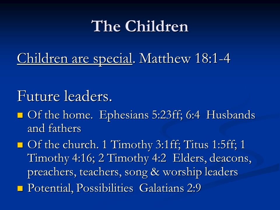 The Children Future leaders. Children are special. Matthew 18:1-4