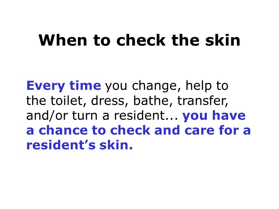 When to check the skin