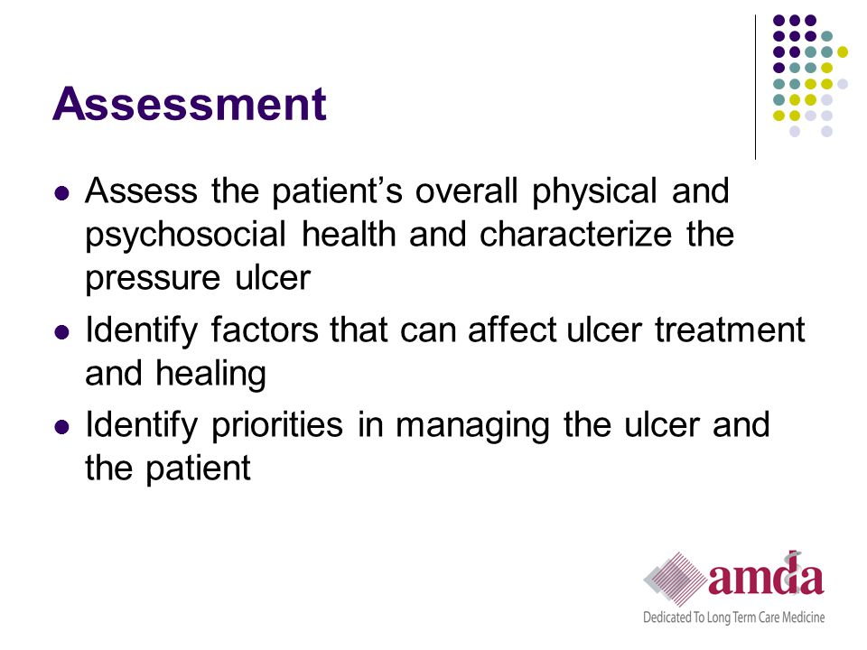 Assessment Assess the patient's overall physical and psychosocial health and characterize the pressure ulcer.