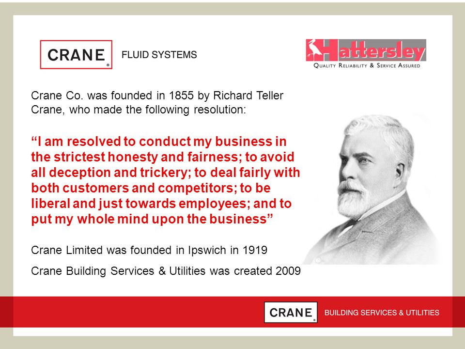 Crane Co. was founded in 1855 by Richard Teller Crane, who made the following resolution: