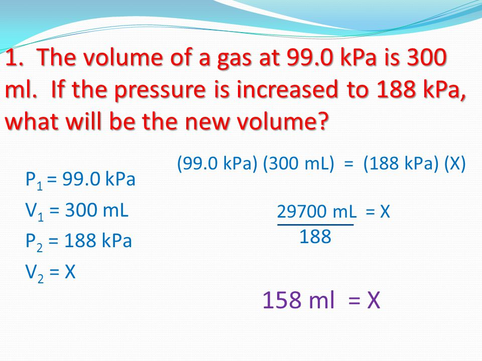 1. The volume of a gas at kPa is 300 ml
