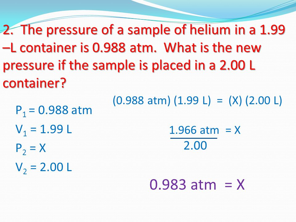 2. The pressure of a sample of helium in a 1. 99 –L container is 0
