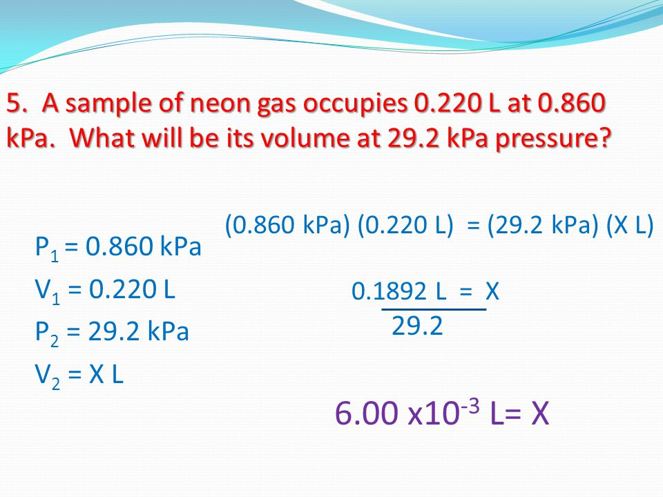 5. A sample of neon gas occupies 0. 220 L at 0. 860 kPa