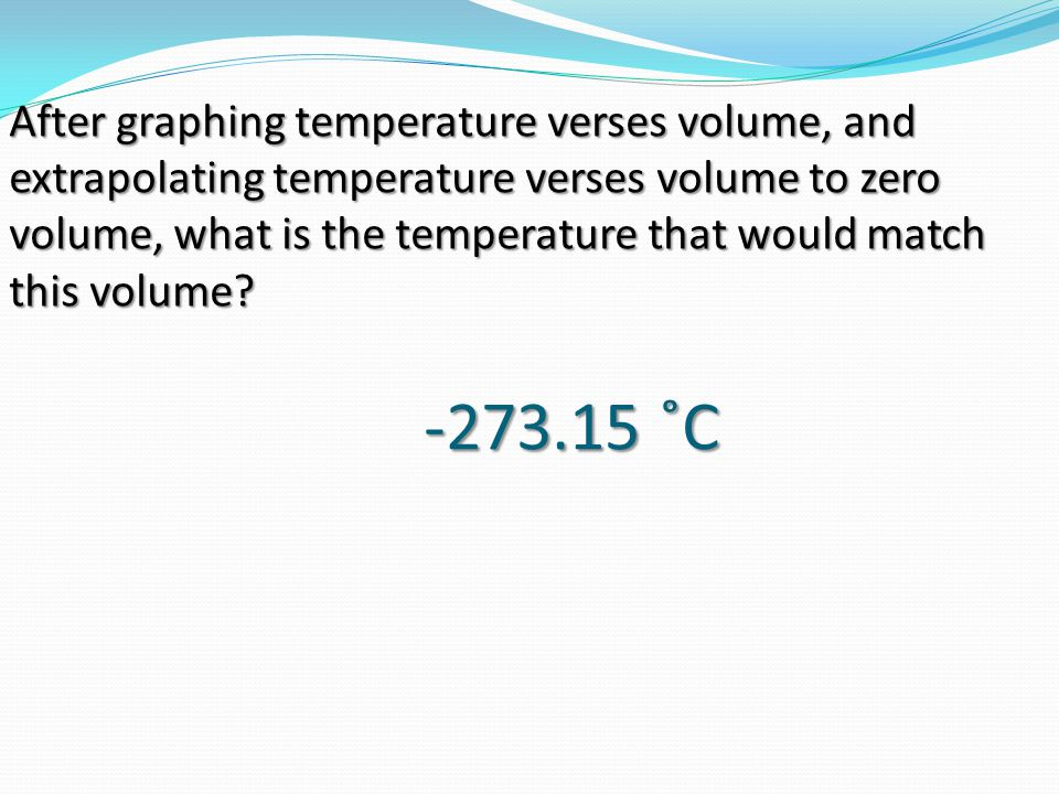 After graphing temperature verses volume, and extrapolating temperature verses volume to zero volume, what is the temperature that would match this volume