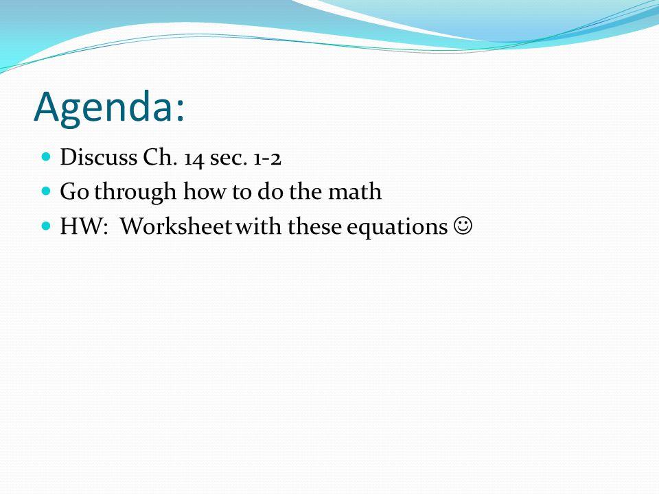 Agenda: Discuss Ch. 14 sec. 1-2 Go through how to do the math