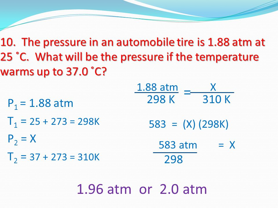 10. The pressure in an automobile tire is 1. 88 atm at 25 ˚C