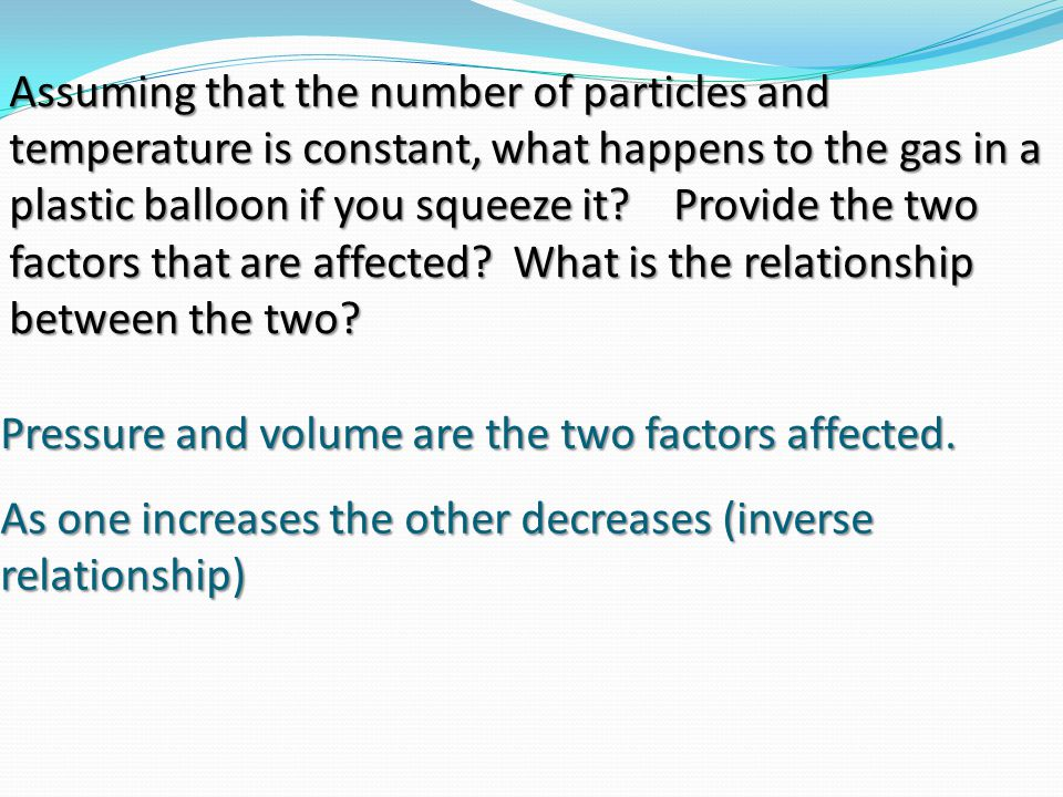Pressure and volume are the two factors affected.