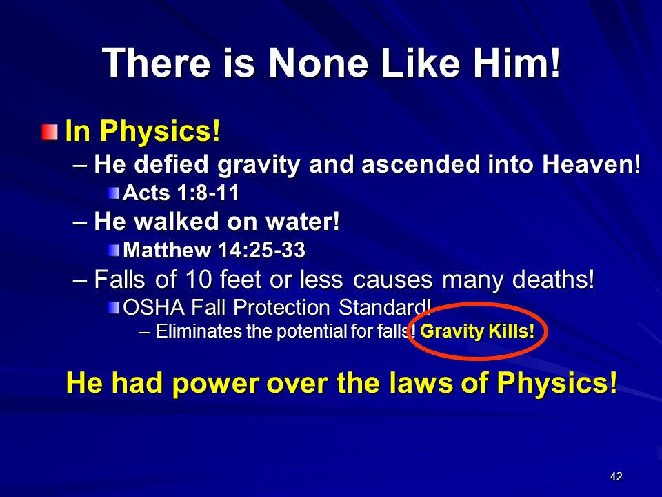 He had power over the laws of Physics!
