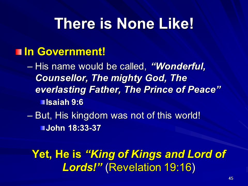 Yet, He is King of Kings and Lord of Lords! (Revelation 19:16)