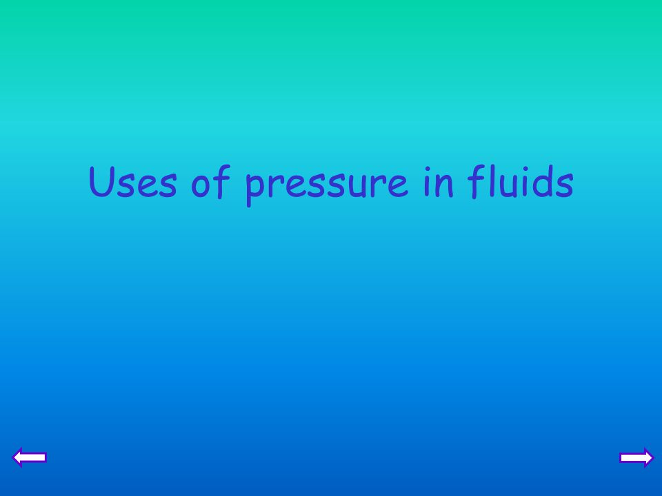 Uses of pressure in fluids
