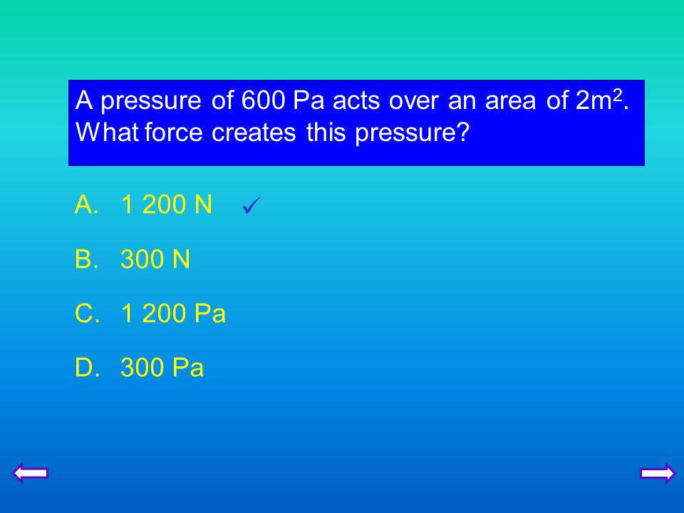 A pressure of 600 Pa acts over an area of 2m2
