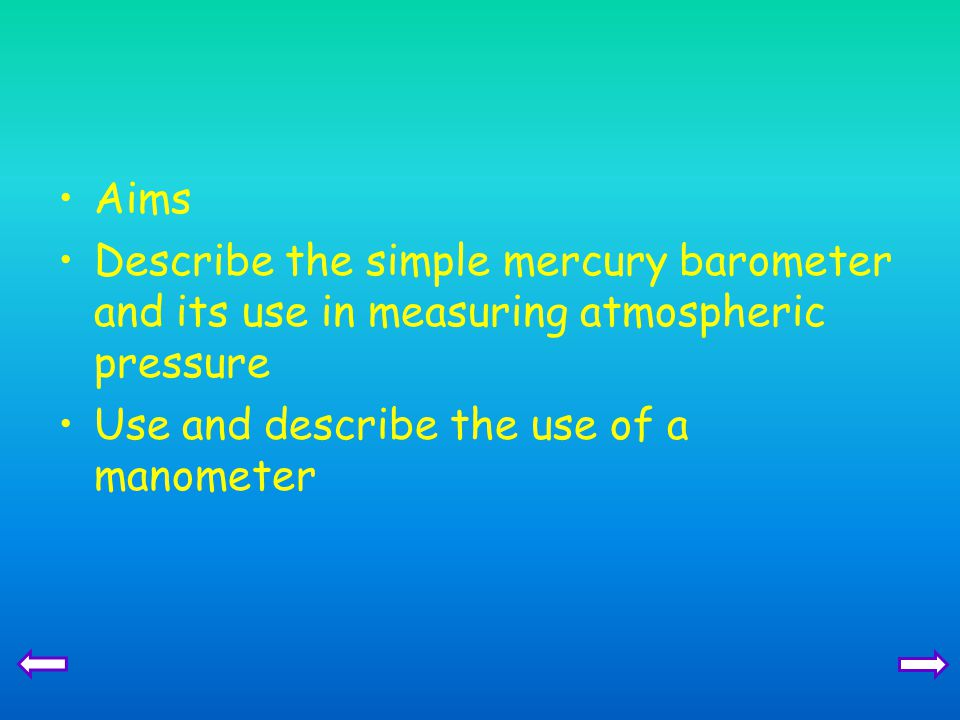 Aims Describe the simple mercury barometer and its use in measuring atmospheric pressure.