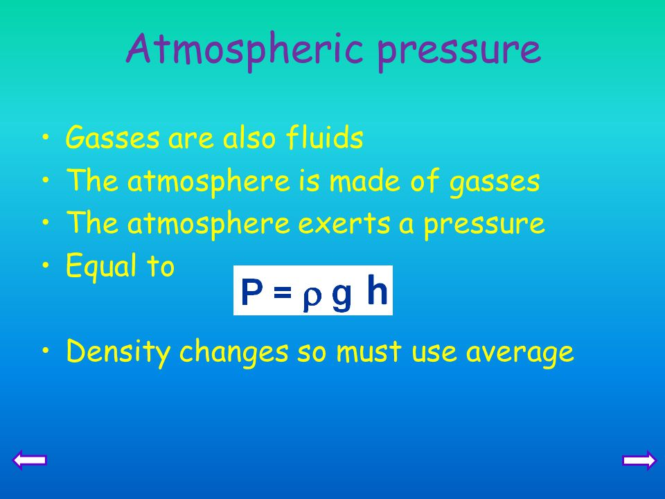 Atmospheric pressure Gasses are also fluids