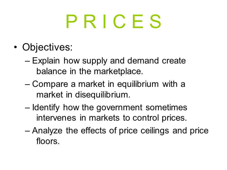 P R I C E S Objectives: Explain how supply and demand create balance in the marketplace.
