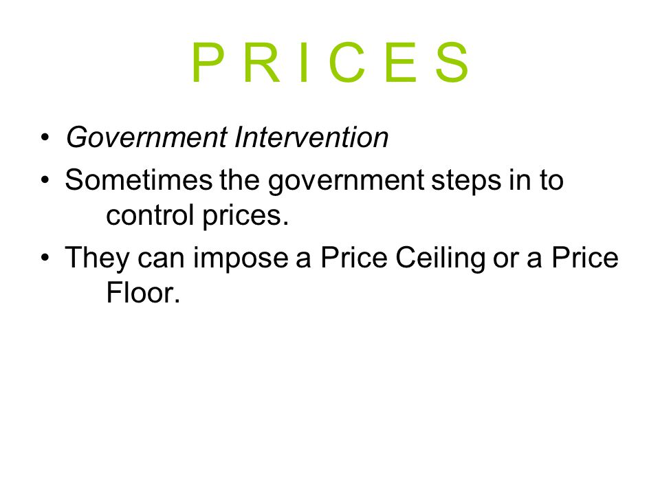 P R I C E S Government Intervention