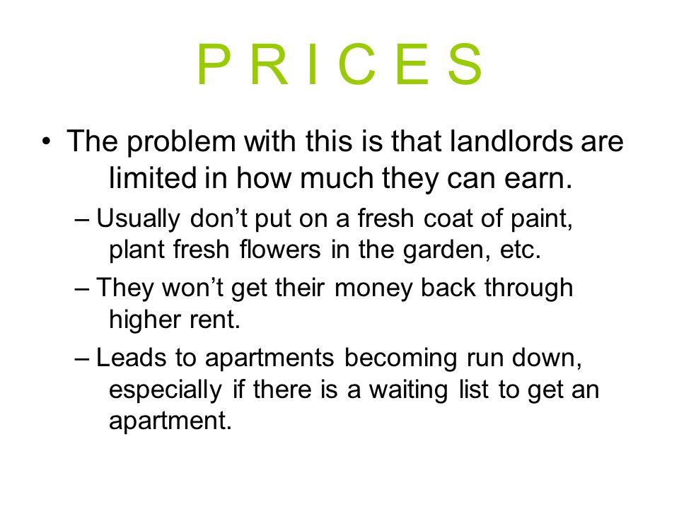 P R I C E S The problem with this is that landlords are limited in how much they can earn.