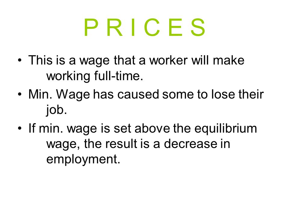 P R I C E S This is a wage that a worker will make working full-time.