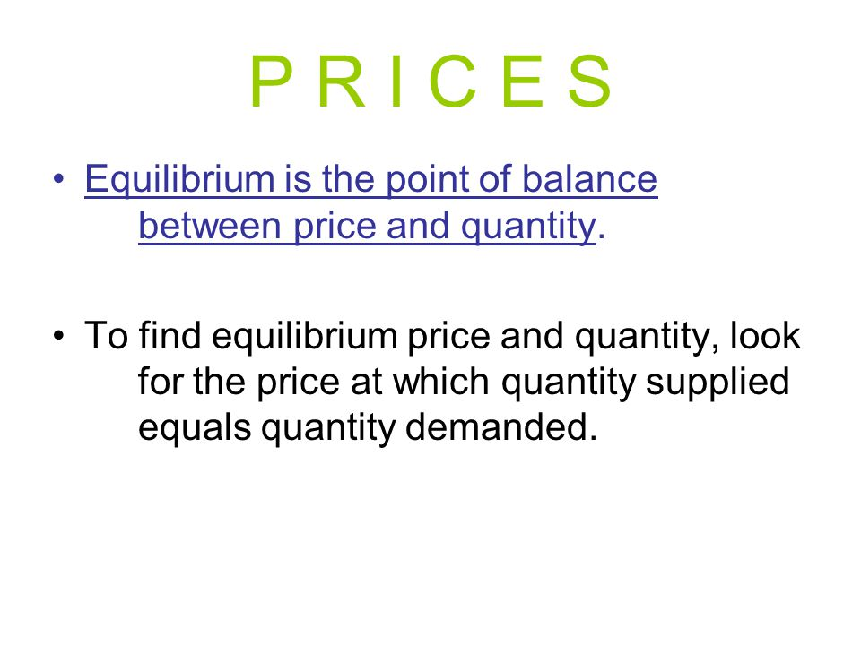 P R I C E S Equilibrium is the point of balance between price and quantity.