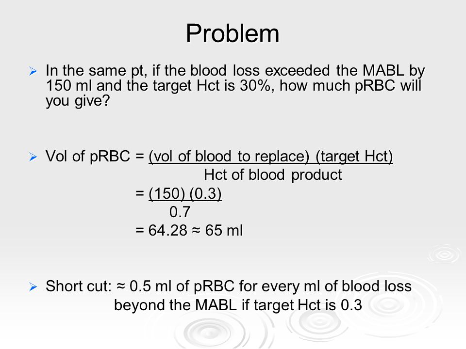 Problem In the same pt, if the blood loss exceeded the MABL by 150 ml and the target Hct is 30%, how much pRBC will you give