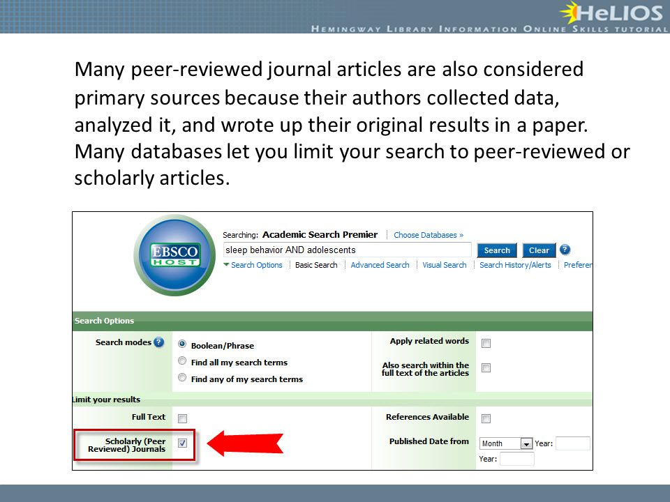 Many peer-reviewed journal articles are also considered primary sources because their authors collected data, analyzed it, and wrote up their original results in a paper.